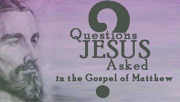 All of Jesus' Questions in the Gospel of Matthew